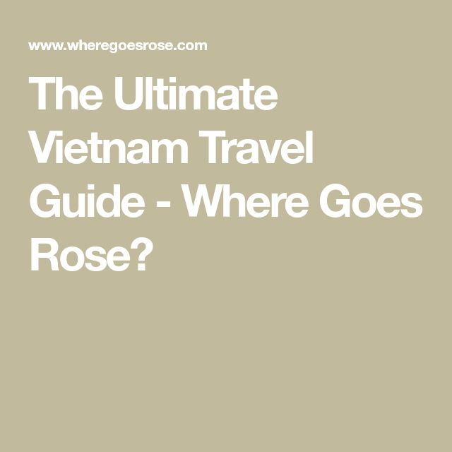 The Ultimate Vietnam Travel Guide - Where Goes Rose?